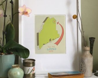 You Are Loved Here - MAINE personalized map ( 8x10 Fine Art Print )