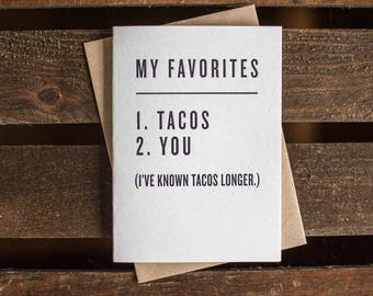 My Favorites: 1. Tacos 2. You (I've known tacos longer.)