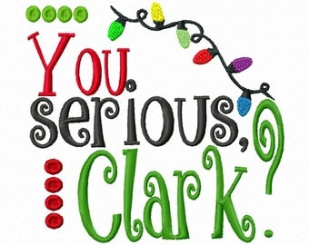 You serious Clark 4x4 5x7 6x10 Machine Embroidery Design Holiday Instant Download shirt bib newborn baby shower gift funny national lampoons