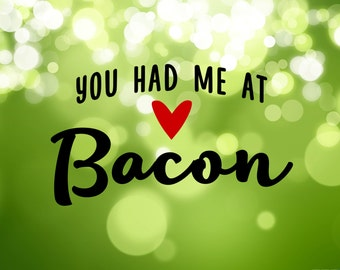 Vinyl Wall Decal - You had me at bacon 1424
