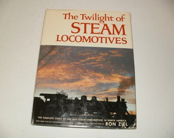 The Twilight of Steam Locomotives by Ron Ziel - Vintage 1963 - Railroading, Trains, Reference
