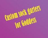 custom sock garters for Goddess