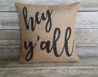 Hey Y'all Pillow, Hey Y'all, Burlap Pillow, The South, Southern, Mississippi, Alabama, Georgia, Louisiana, Texas, Burlap pillow cover,