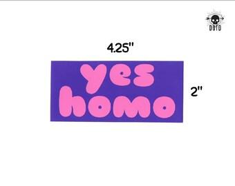 Yes Homo sticker - lgbt sex positive pride sticker - opaque decal - bumper sticker laptop decal geek gift yas queen