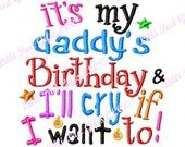 its my daddy's Birthday and I'll cry if I want to - Machine Embroidery Design - 8 Sizes