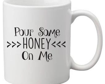 Pour Some Honey On Me Mug