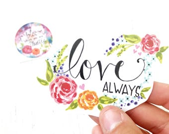 """Art Sticker Pack of 2 """"Love Always"""" and """"Bloom Where You are Planted"""""""