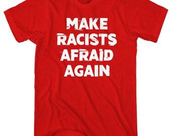 Make Racists Afraid Again T-Shirt - Men and Unisex - XS S M L XL 2x 3x 4x - Anti-Racism Shirt, Protest Shirt, Protester Shirt, Political Tee