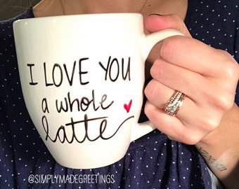 I love you a whole latte mug, latte mug, valentine mug, mug for valentines