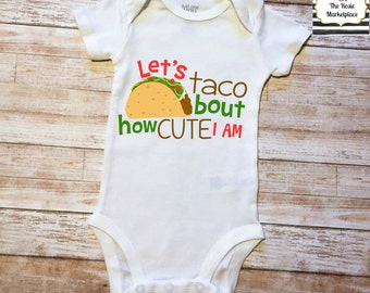 Let's Taco About How Cute I Am Girl Boy Infant Toddler Onesie Bodysuit Outfit