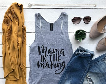 Mama In The Making Tank Top •  Pregnancy Announcement or Maternity Tank • Super Soft Tank • Mother's Day • New Baby Shirt •FREE SHIPPING