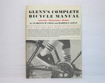 Glenn's Complete Bicycle Manual: Selection, Maintenance and Repair by Coles and Glenn 1973 Vintage Book * Rebuild Hubs * 1970's Components
