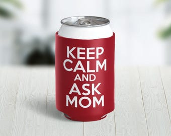 Keep Calm and Ask Mom // Choose Your Color // Custom Neoprene Can Hugger