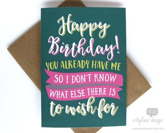Happy Birthday! You Already Have Me So I Don't Know What Else There is to Wish For Birthday Card