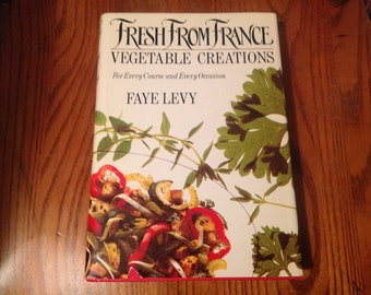 Fresh From France Vegetable Creations Cookbook 1987 First Edition by Faye Levy Vintage French Cookbook