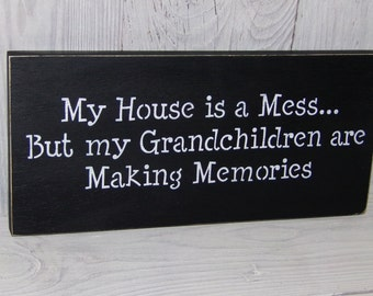 My House Is A Mess But My Grandchildren Are Making Memories, Grandparent Sign, Grandparent Gift, Funny Grandparent Sign