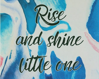 Rise and Shine Little One, Art Print, A4 Print, Wall Art, Decor, Gift, Abstract, Acrylic, Australian Art, Quote