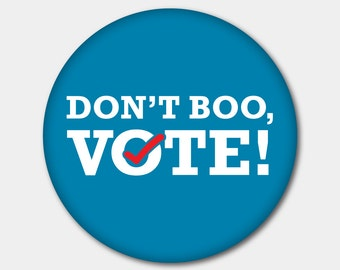Don't Boo Vote Magnet or Button. 2016 Election. Democrat. Republican. Rock The Vote. Vote Or Die. Hillary Clinton. Bernie Sanders. Obama