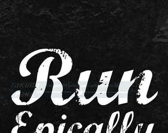 Run Epically, Running Quote Art, Gift For Runner, Track And Field Gifts, Marathon Art, Inspiring Fitness Quote, Sports Quote, Running Decor