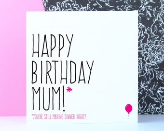 Funny birthday card for mum, mum birthday gift, Happy birthday mum you're still making dinner right?