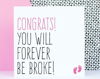 Funny new baby card, pregnancy greeting card, congratulations newborn baby girl card, Congrats you will forever be broke