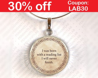 I Was Born With a Reading List I Will Never Finish Pendant, Book Lover Gift, Book Quote Necklace, Librarian, Book Addict, Librarian Quote