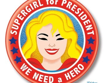"Supergirl for President, 2.25"" inch Button, Pin, Pinback, Badge"