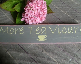 Vintage Style painted wooden MORE TEA VICAR? sign