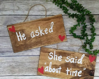 "Wooden ENGAGEMENT SIGNS, Engagement Photo Props, He asked, She said ""about time"", Handpainted, Save The Date Sign, Engagement Photo Prop,"