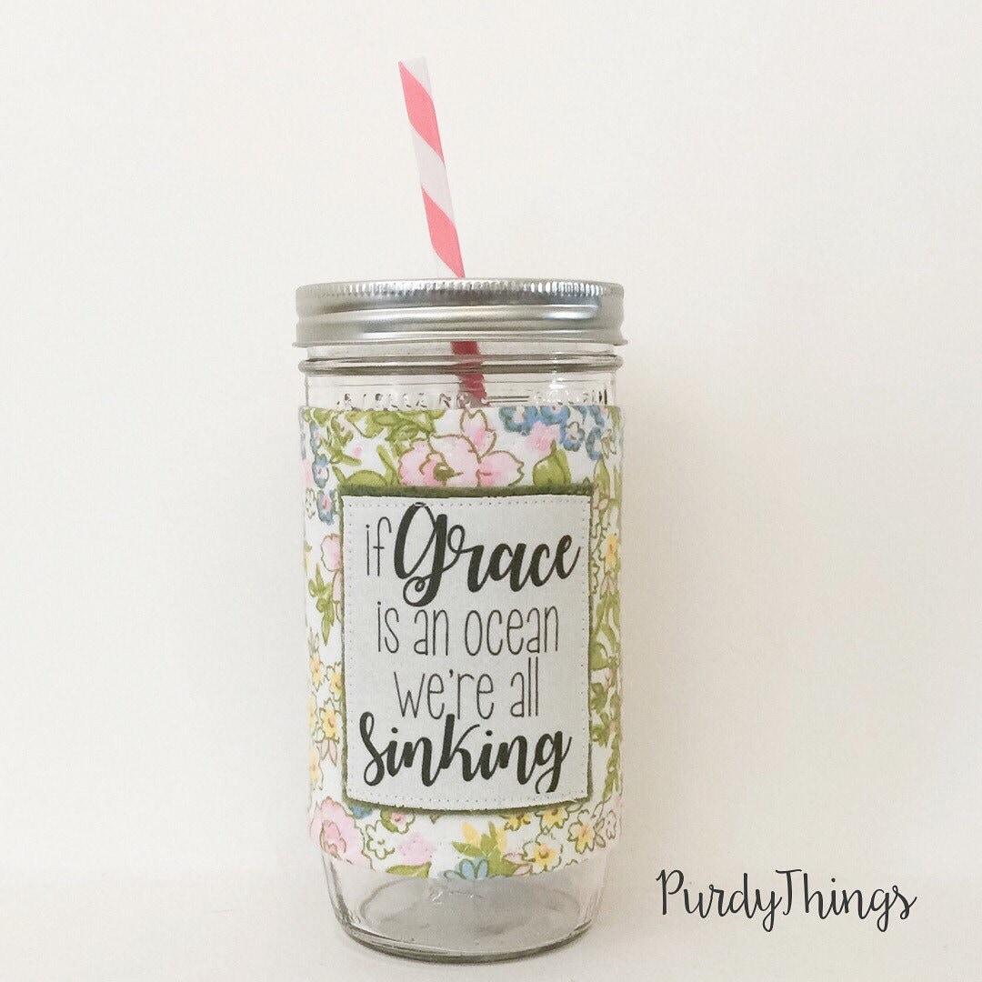 If Grace Is An Ocean - Mason Jar Tumbler 24oz -BPA free straw - personalized