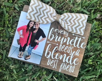 Every Brunette Needs A Blonde Best Friend BFF Friendship Picture Frame