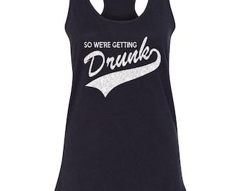 So We're Getting Drunk Bachelorette Tank