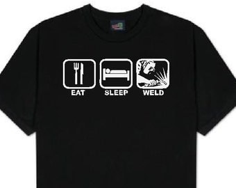 Eat, sleep, weld... t shirt