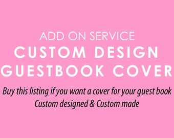 Custom Designed Guestbook Cover | Add On Service | Guest Book | Weddings | Engagement | Parties | Babies | Custom Guestbook