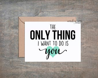 the only thing i want to do is you funny love greeting card