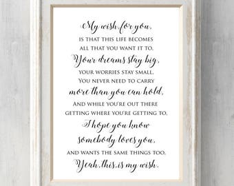 My Wish For You Lyrics. Rascal Flatts Print.  Graduation Gift. This life becomes all that you want it to.  All Prints buy 2 get 1 free.