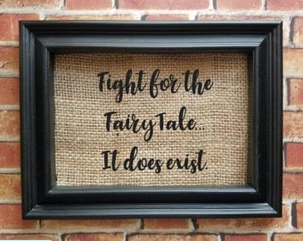 Love Quote on Burlap - Fight for the fairy tale it does exist - Love Quote - Burlap Home Decor - Fairy Tale Decor - Burlap Picture Frame