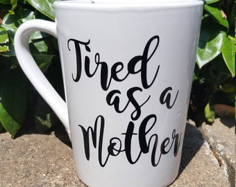 Tired as a Mother   Mom Decal   Mama Decal   Gift for Mom   Gift Mom   Mother's Day Gift   Yeti Decal for Women   Mom Yeti Decal   Mama Yeti
