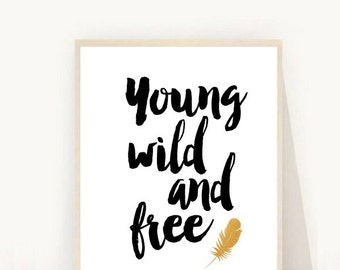 Young Wild and Free, Printable Art, Inspirational Print, Nursery Print, Typography Quote, Home Decor, Scandinavian Design, Wall Art
