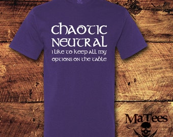 Chaotic Neutral I Like To Keep My Options Open; Dungeons and Dragons; D and D; RPG; Geeky; Nerdy; T-Shirt Shirt; T