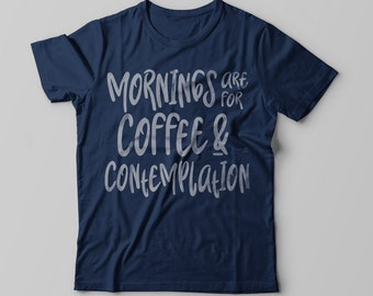 Mornings are for Coffee and Contemplation - Stranger Things inspired t-shirt for women or men