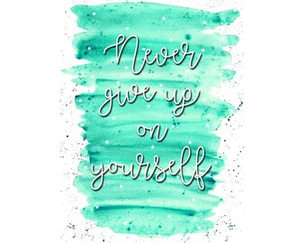 Never Give Up On Yourself | Art Print | Watercolour Print |