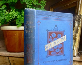 Antique Book - Self Taught Men - A Series of Biographies - T Nelson & Sons - 1893