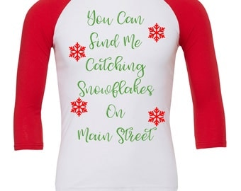 You Can Find Me Catching Snowflakes on Main Street/ Disney shirt / Disney raglan / Disney Christmas