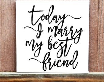 Today I Marry My Best Friend Wedding Sign, Best Day Ever Canvas, Wedding Gift, Ready To Hang, Wedding Decoration, Wedding Idea, Wedding Date