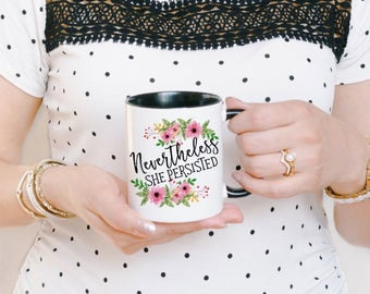 Nevertheless Mug - Nevertheless She Persisted Mug - Nevertheless Coffee Mug - Feminist Mug - Womens Rights Mug - Motivational Mug for Her