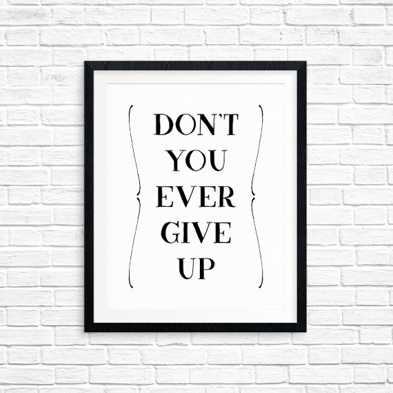 Printable Art, Don't You Ever Give Up, Inspirational Quote, Motivational Art, Typography Quote, Digital Download Print, Quote Printables