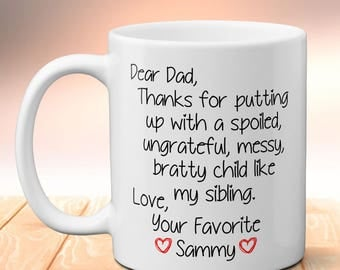 Dear Dad Thanks For Putting Up With A Spoiled Child Like My Sibling Love Your Favorite Personalized Mug, Christmas Gift For Dad, Funny Mug