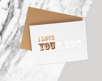 I Love You Funny Dog Card / Dog Lover Card / I Love Your Dog Card / Funny Card For Pet Owner / Foiled Card