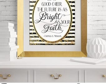 Be of good cheer.  The future is as bright as your faith.  Thomas S. Monson New Years Quote, Black